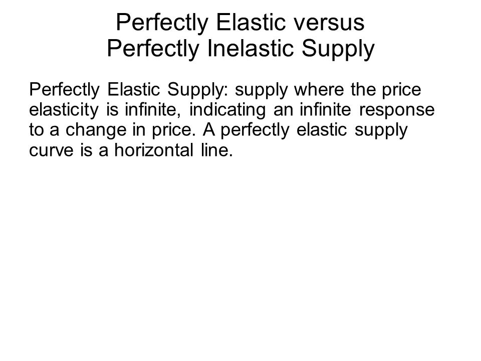 Perfectly Elastic versus Perfectly Inelastic Supply