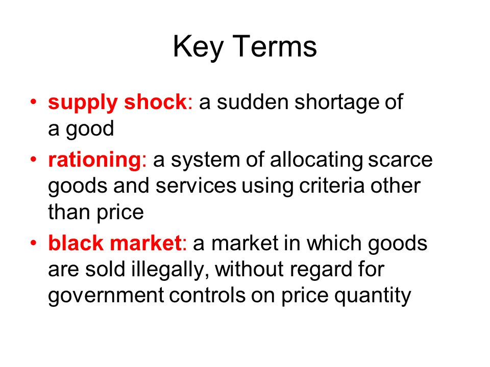 Key Terms supply shock: a sudden shortage of a good