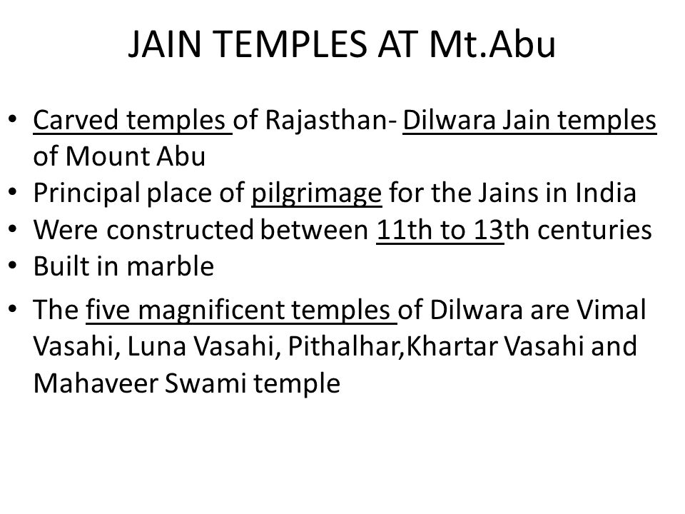JAIN TEMPLES AT Mt.Abu Carved temples of Rajasthan- Dilwara Jain temples of Mount Abu. Principal place of pilgrimage for the Jains in India.