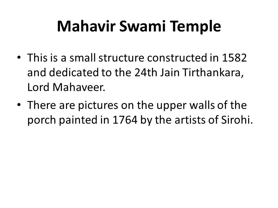 Mahavir Swami Temple This is a small structure constructed in 1582 and dedicated to the 24th Jain Tirthankara, Lord Mahaveer.