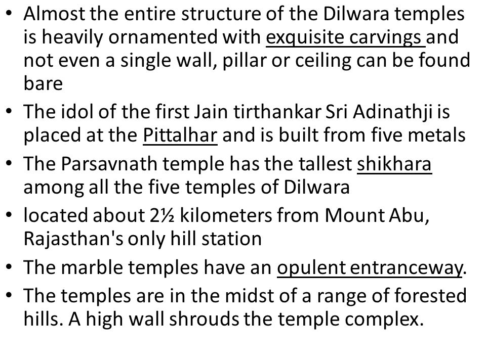 Almost the entire structure of the Dilwara temples is heavily ornamented with exquisite carvings and not even a single wall, pillar or ceiling can be found bare
