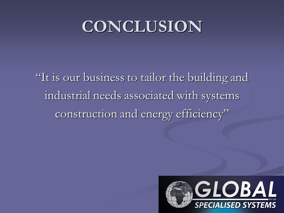 CONCLUSION It is our business to tailor the building and