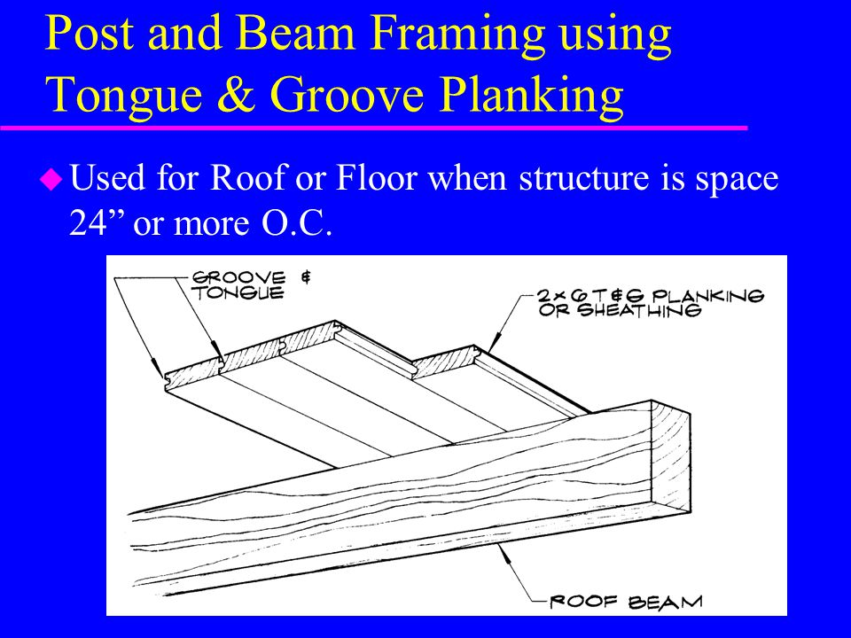 Post and Beam Framing using Tongue & Groove Planking
