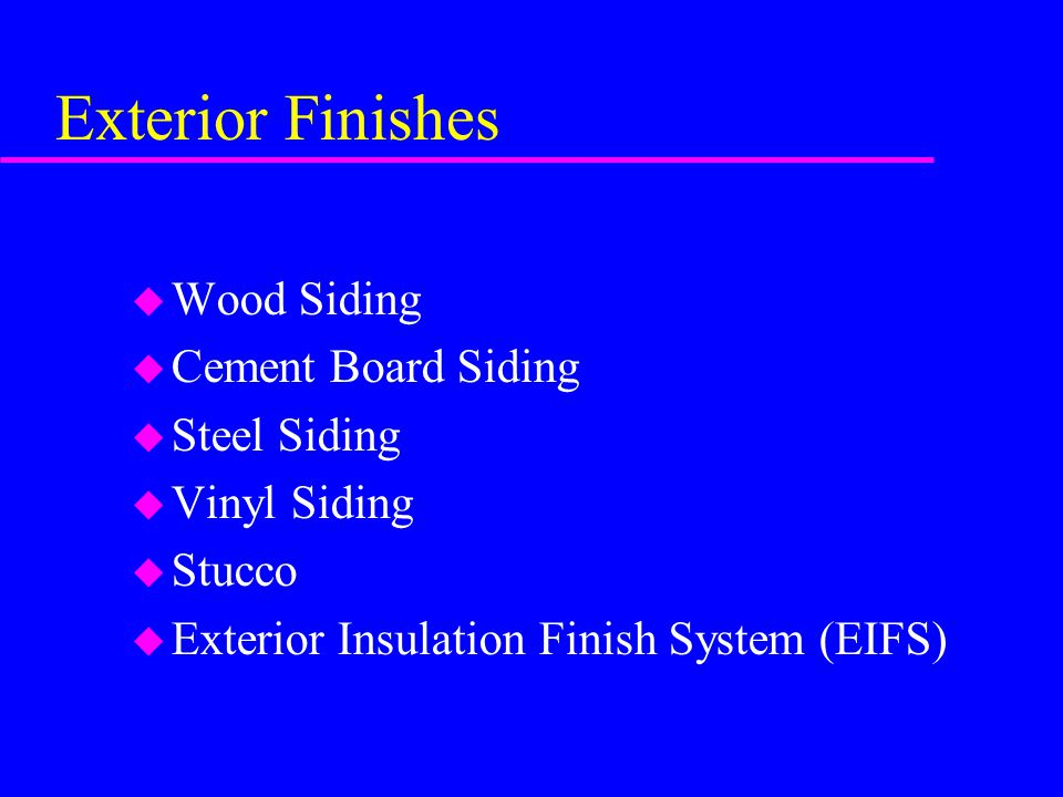 Exterior Finishes Wood Siding Cement Board Siding Steel Siding