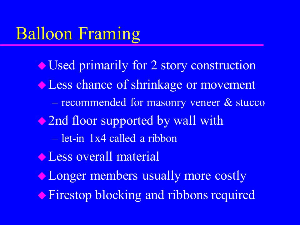 Balloon Framing Used primarily for 2 story construction