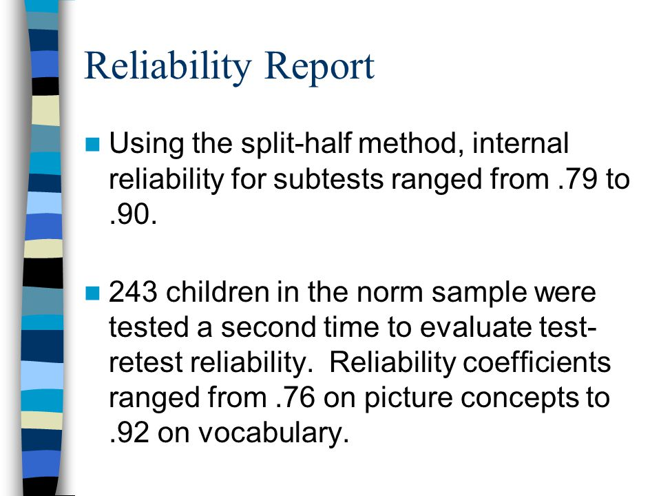 Reliability Report Using the split-half method, internal reliability for subtests ranged from .79 to .90.
