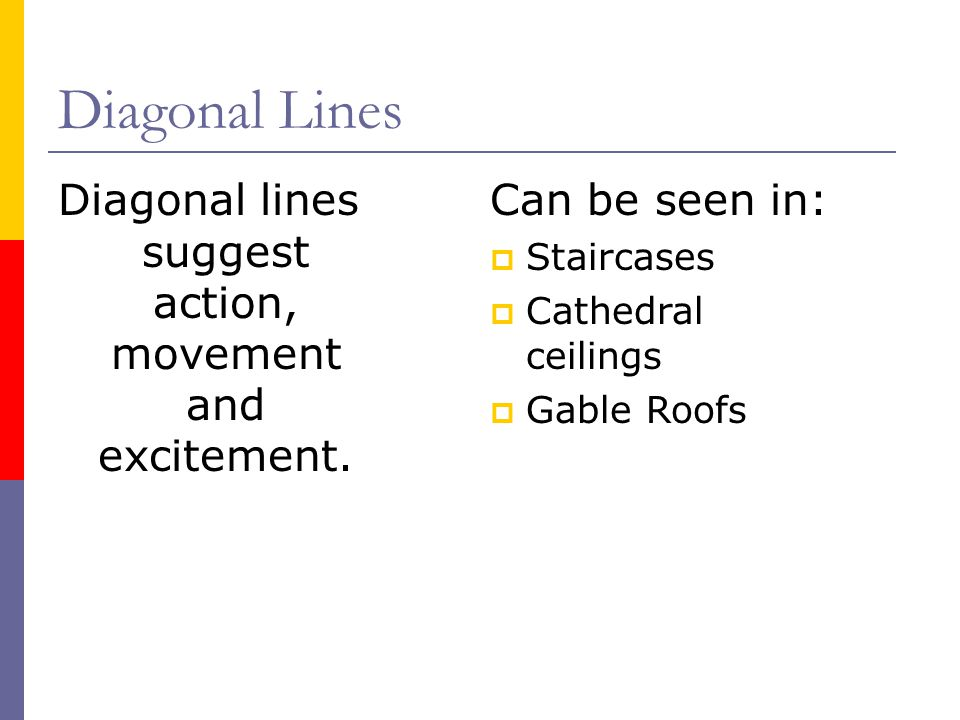 Diagonal lines suggest action, movement and excitement.