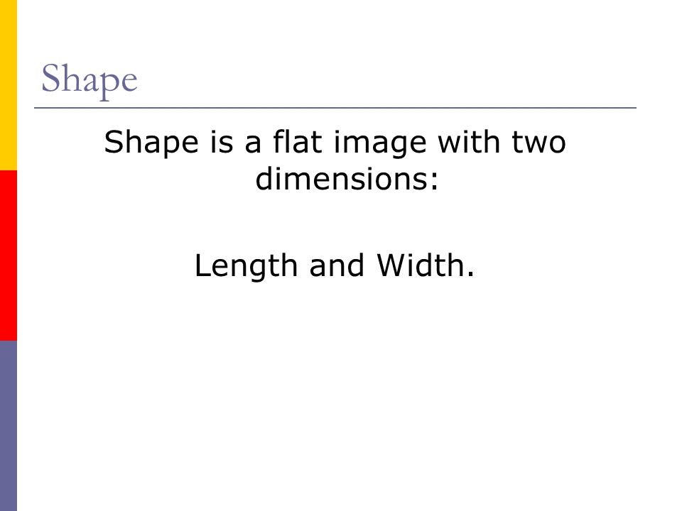 Shape is a flat image with two dimensions: