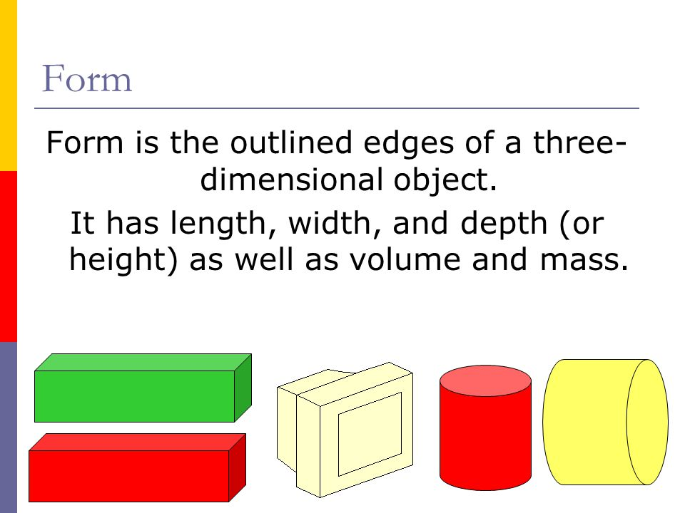 Form is the outlined edges of a three-dimensional object.