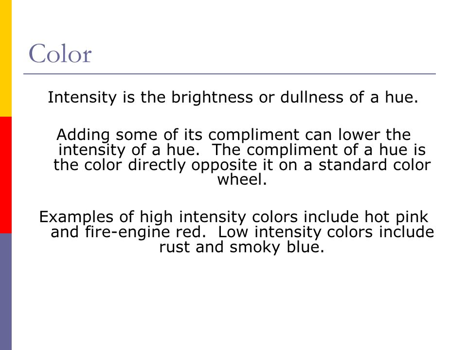 Intensity is the brightness or dullness of a hue.