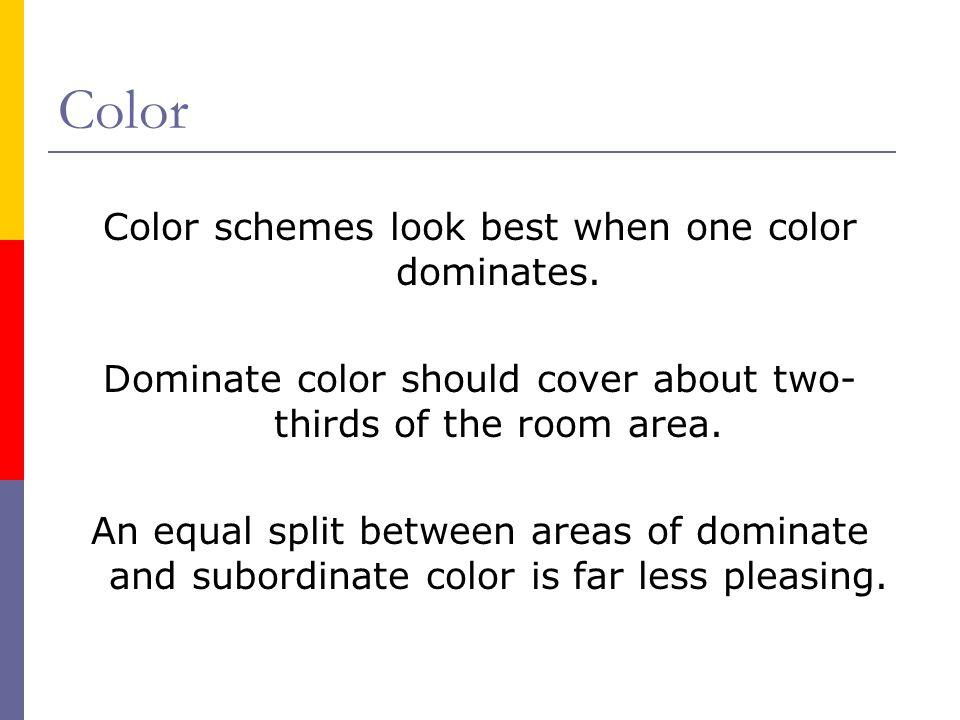 Color Color schemes look best when one color dominates.