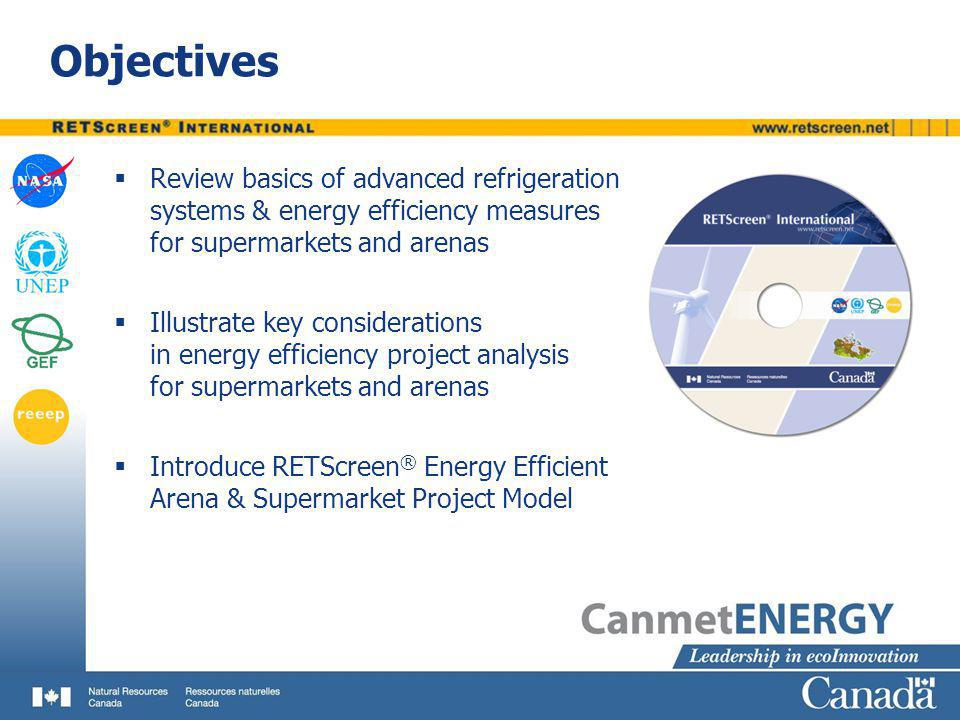 Objectives Review basics of advanced refrigeration systems & energy efficiency measures for supermarkets and arenas.