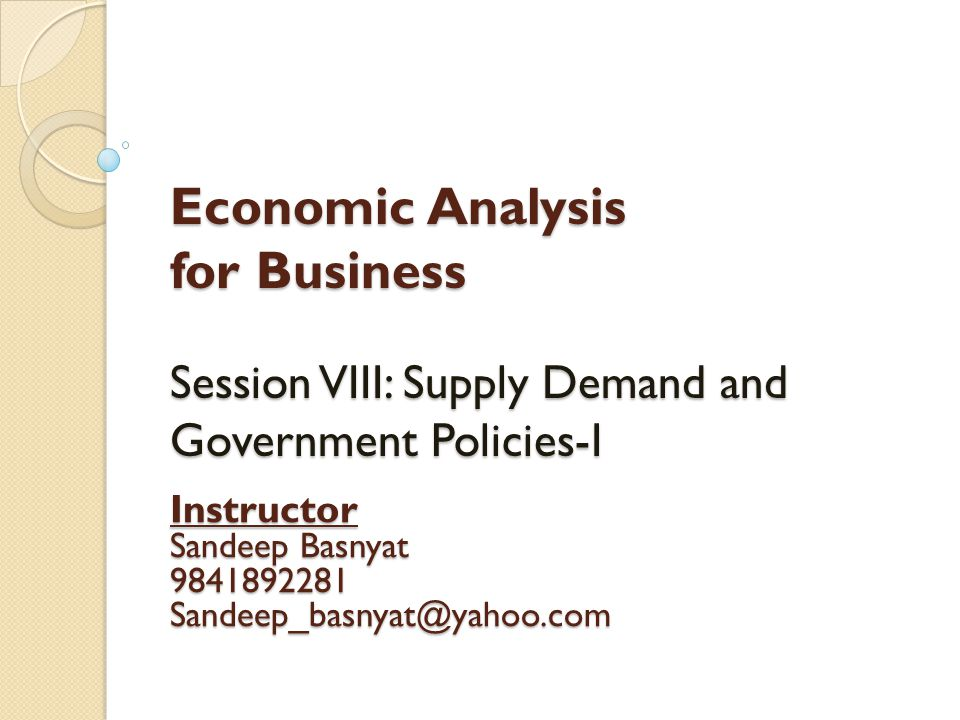 Economic Analysis for Business Session VIII: Supply Demand and Government Policies-I