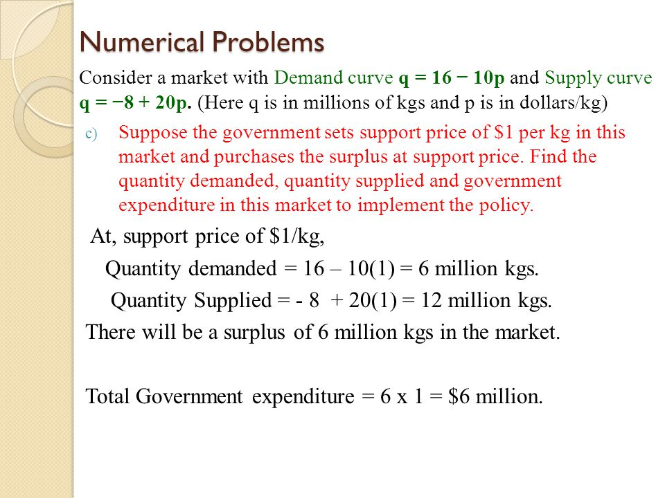 Numerical Problems Quantity demanded = 16 – 10(1) = 6 million kgs.