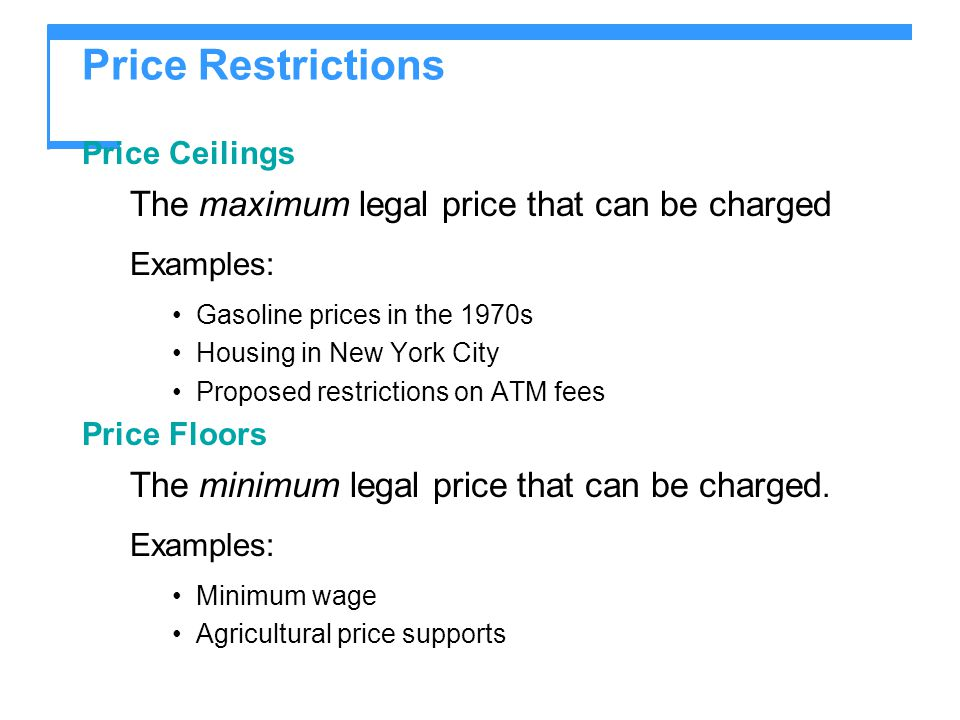 Price Restrictions The maximum legal price that can be charged