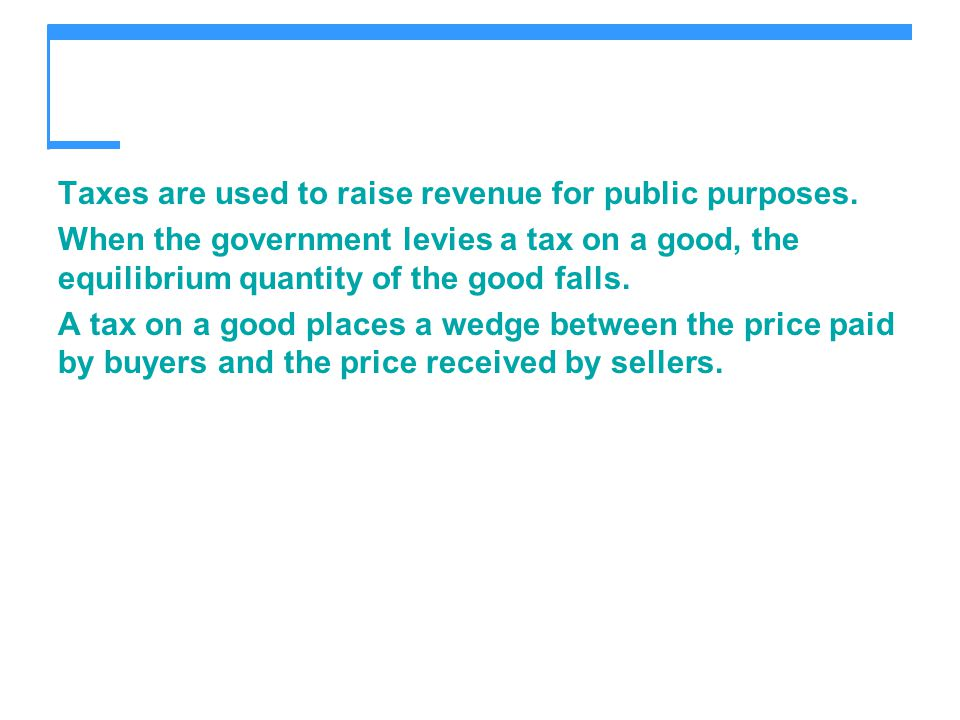 Taxes are used to raise revenue for public purposes.