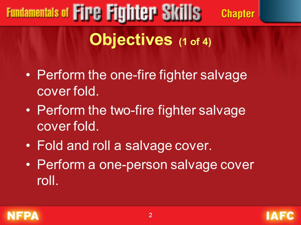 Objectives (1 of 4) Perform the one-fire fighter salvage cover fold.