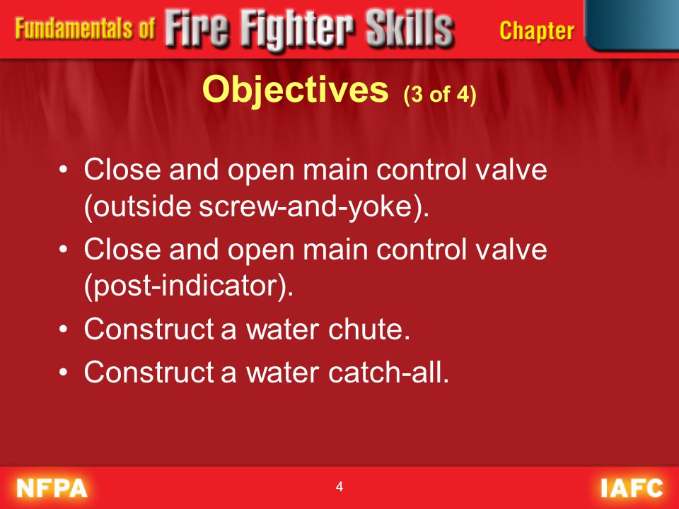 Objectives (3 of 4) Close and open main control valve (outside screw-and-yoke). Close and open main control valve (post-indicator).