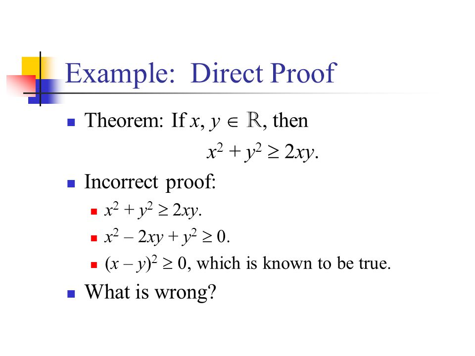 Example: Direct Proof Theorem: If x, y  R, then x2 + y2  2xy.