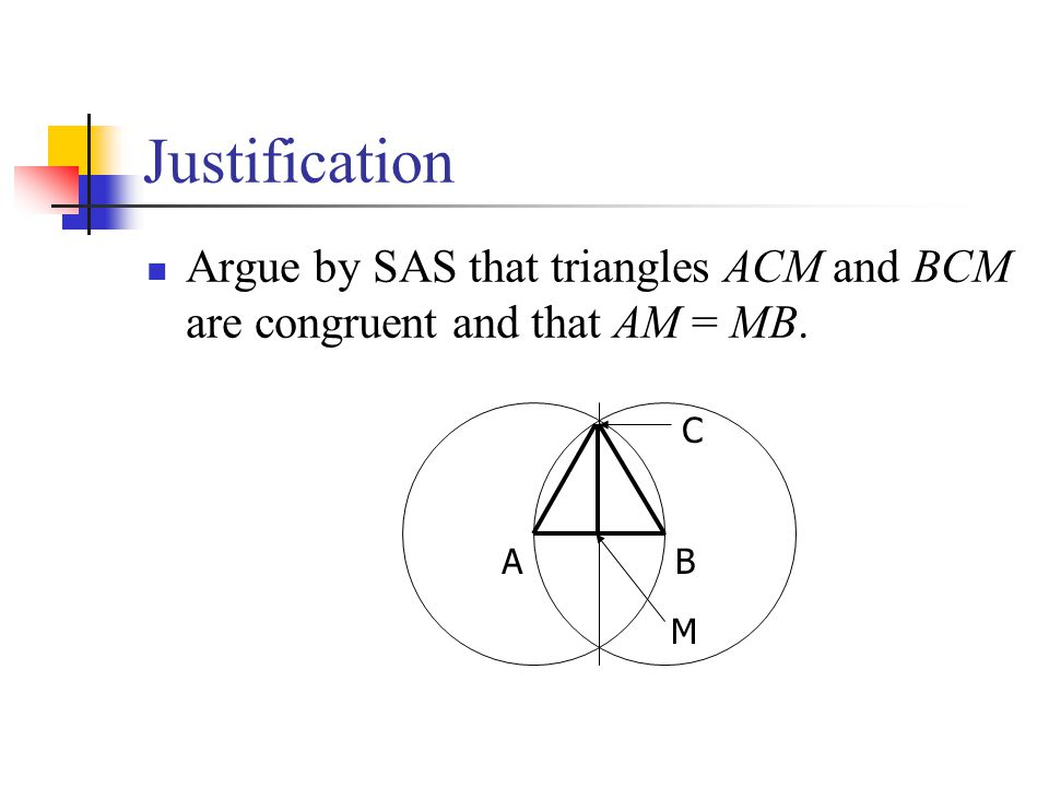 Justification Argue by SAS that triangles ACM and BCM are congruent and that AM = MB. A B M C