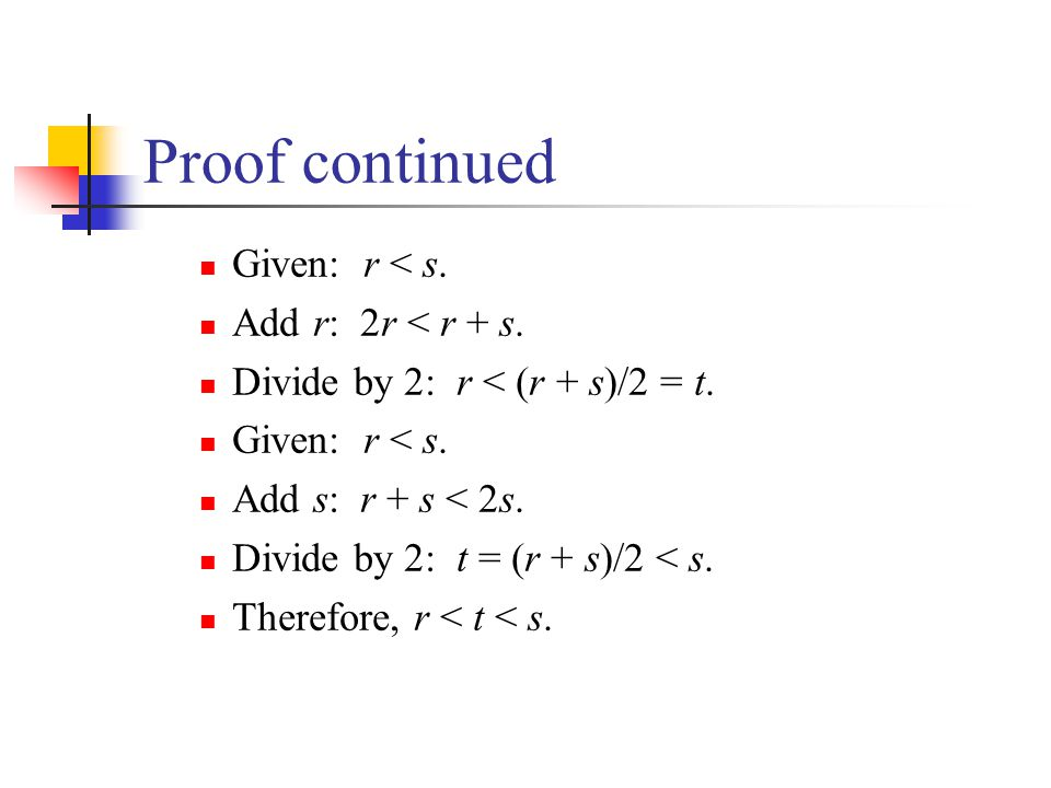 Proof continued Given: r < s. Add r: 2r < r + s.