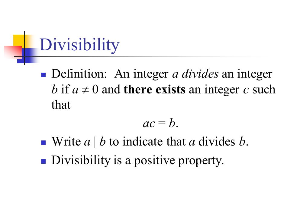 Divisibility Definition: An integer a divides an integer b if a  0 and there exists an integer c such that.