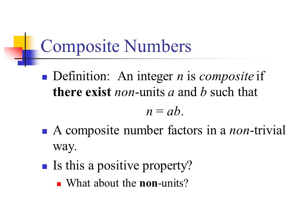 Composite Numbers Definition: An integer n is composite if there exist non-units a and b such that.