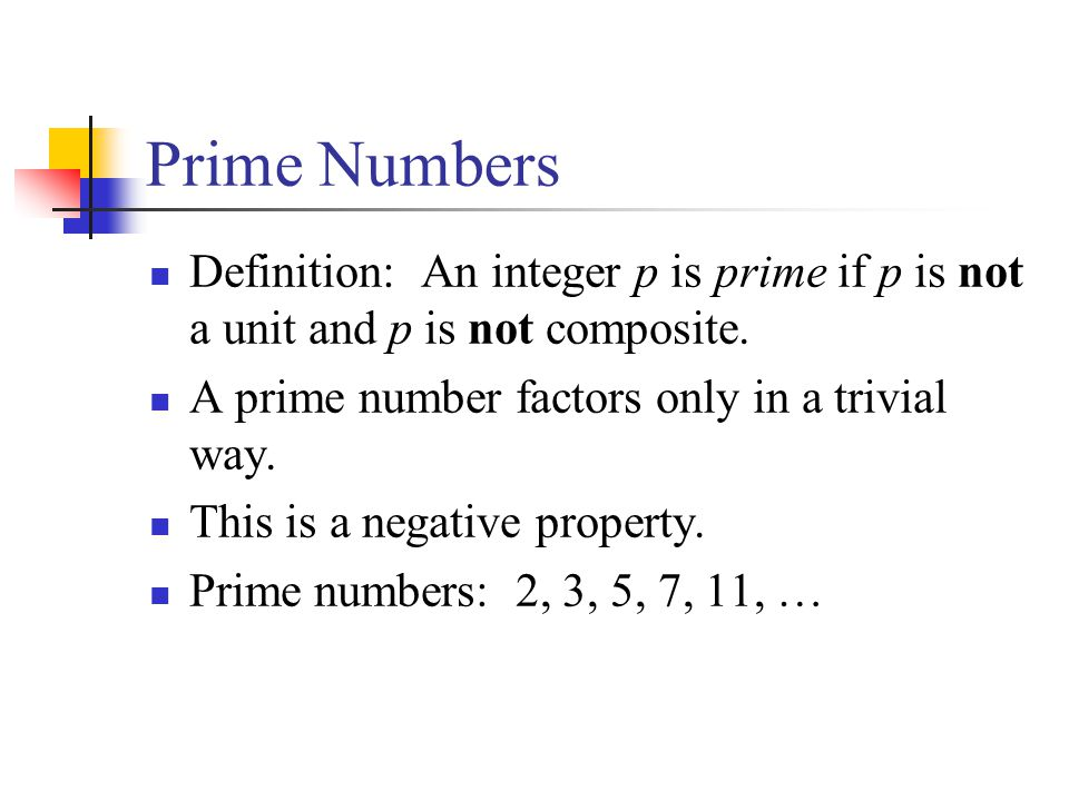 Prime Numbers Definition: An integer p is prime if p is not a unit and p is not composite. A prime number factors only in a trivial way.