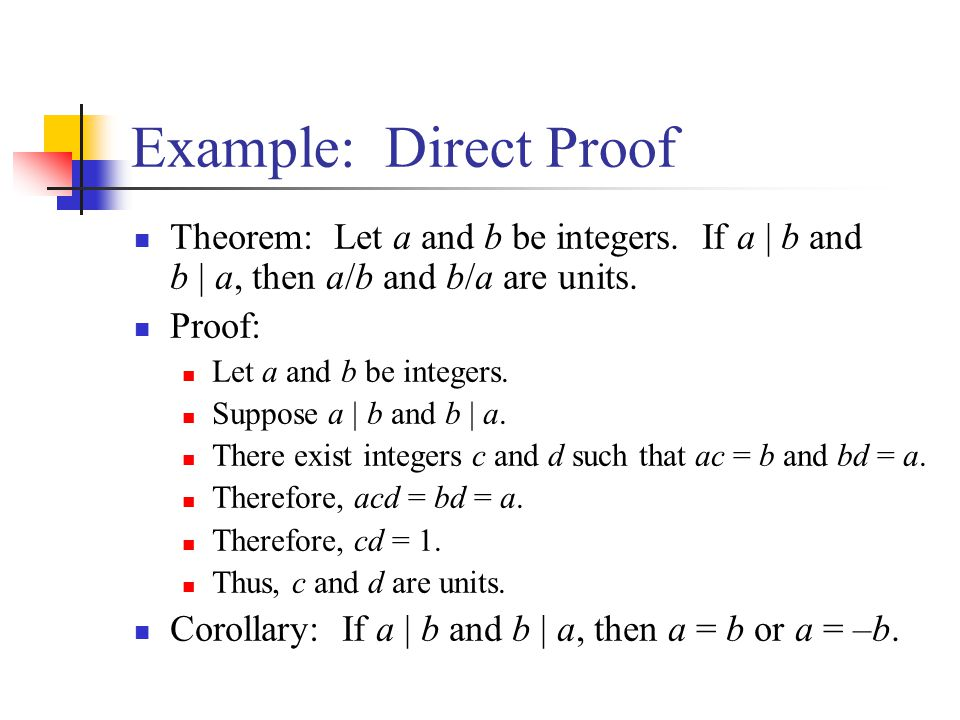 Example: Direct Proof Theorem: Let a and b be integers. If a | b and b | a, then a/b and b/a are units.