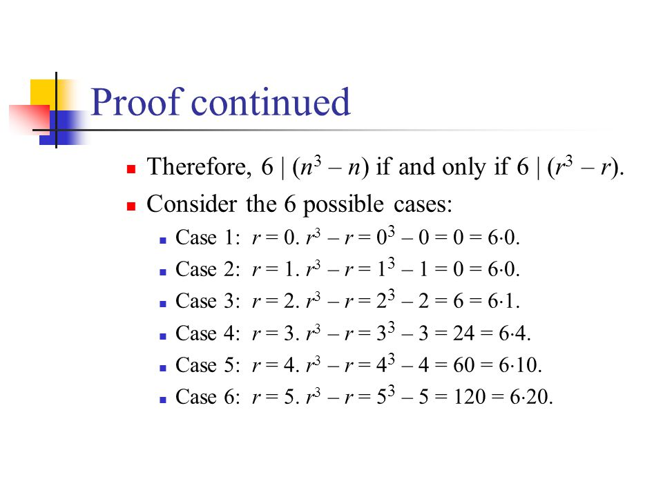 Proof continued Therefore, 6 | (n3 – n) if and only if 6 | (r3 – r).