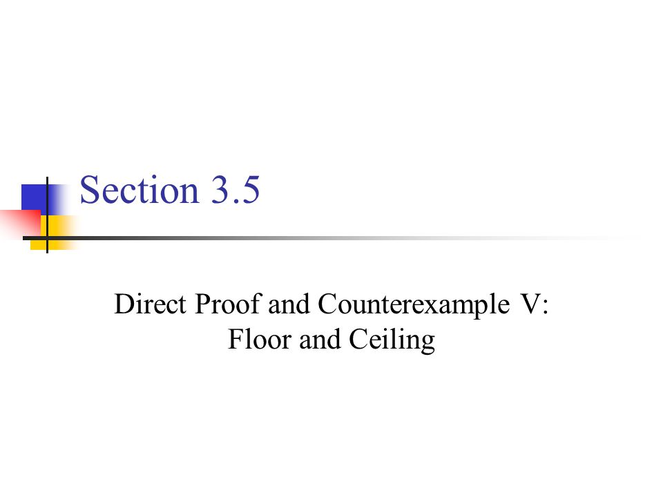 Direct Proof and Counterexample V: Floor and Ceiling