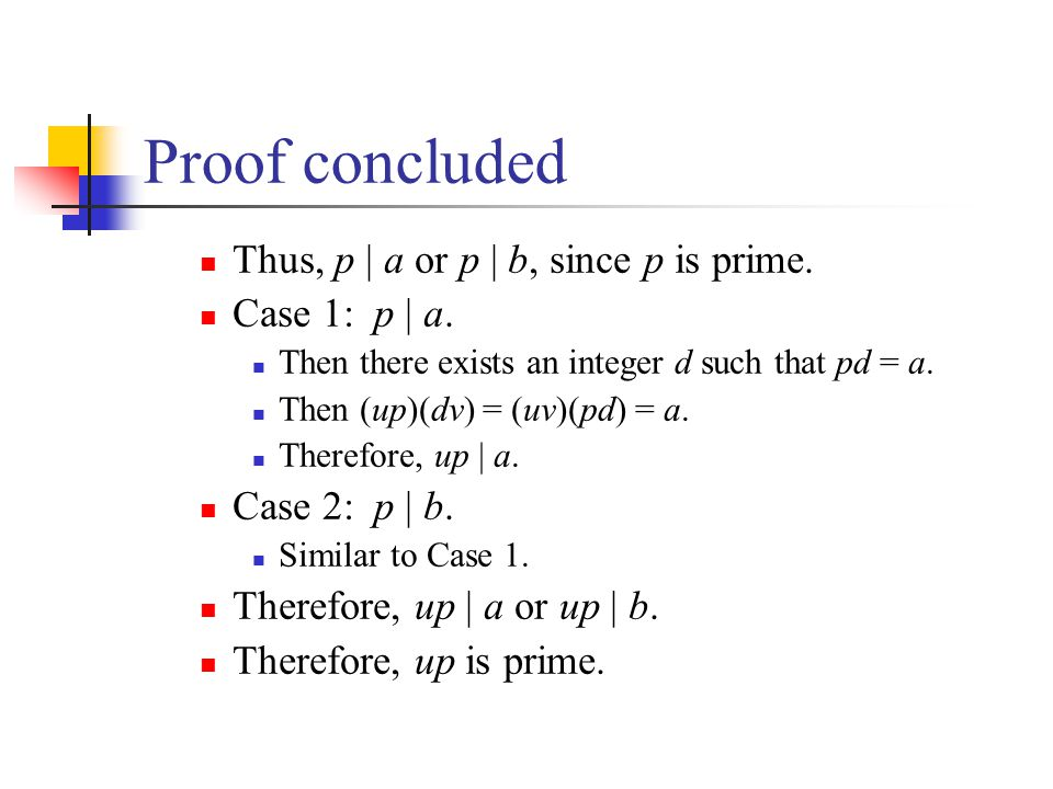 Proof concluded Thus, p | a or p | b, since p is prime. Case 1: p | a.