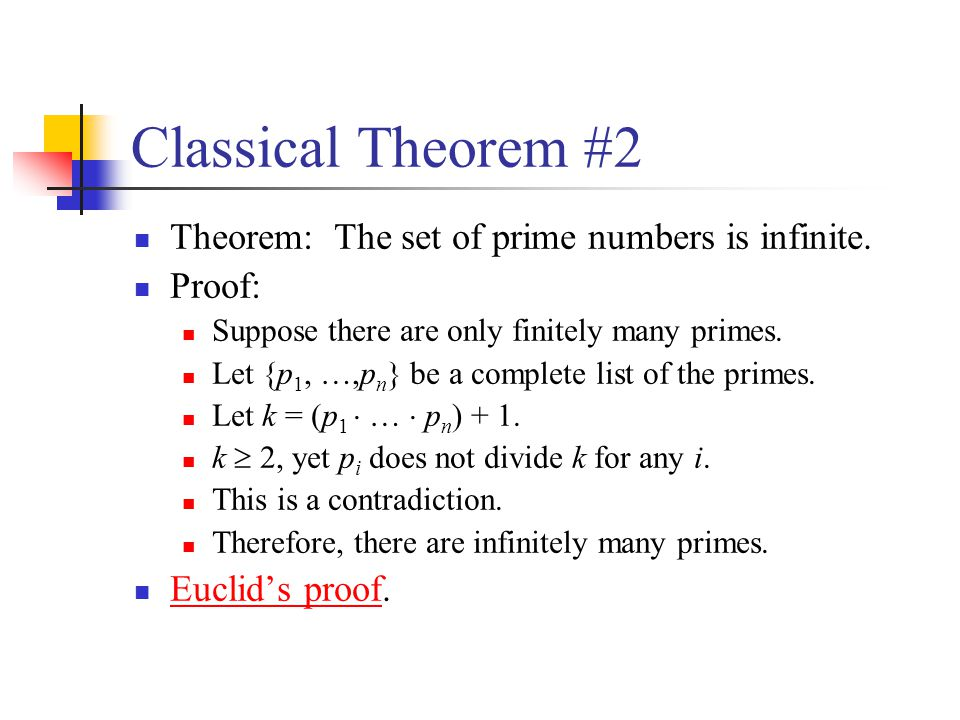 Classical Theorem #2 Theorem: The set of prime numbers is infinite.