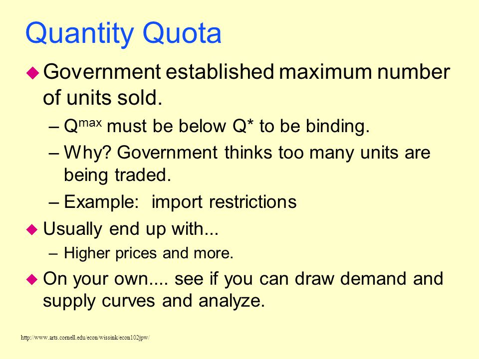 Quantity Quota Government established maximum number of units sold.