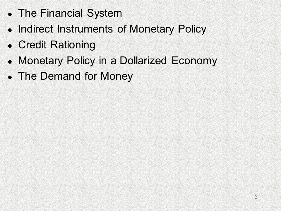 The Financial System Indirect Instruments of Monetary Policy. Credit Rationing. Monetary Policy in a Dollarized Economy.