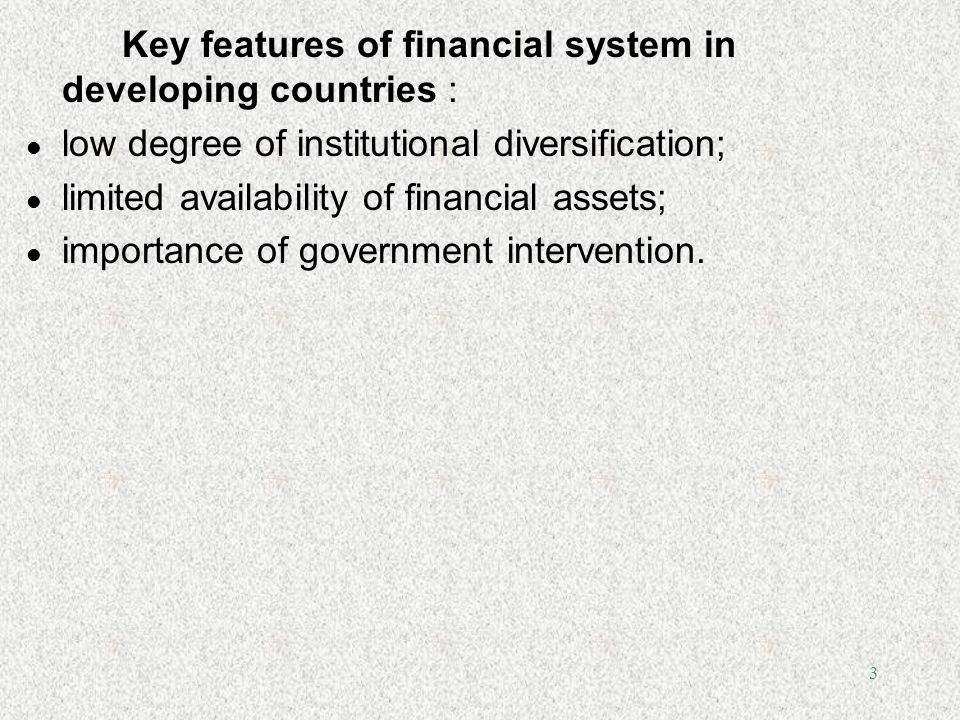 Key features of financial system in developing countries :