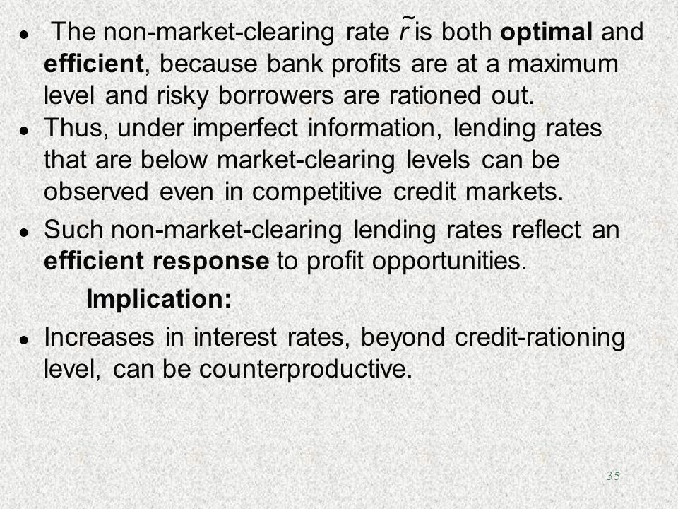 ~ The non-market-clearing rate r is both optimal and efficient, because bank profits are at a maximum level and risky borrowers are rationed out.