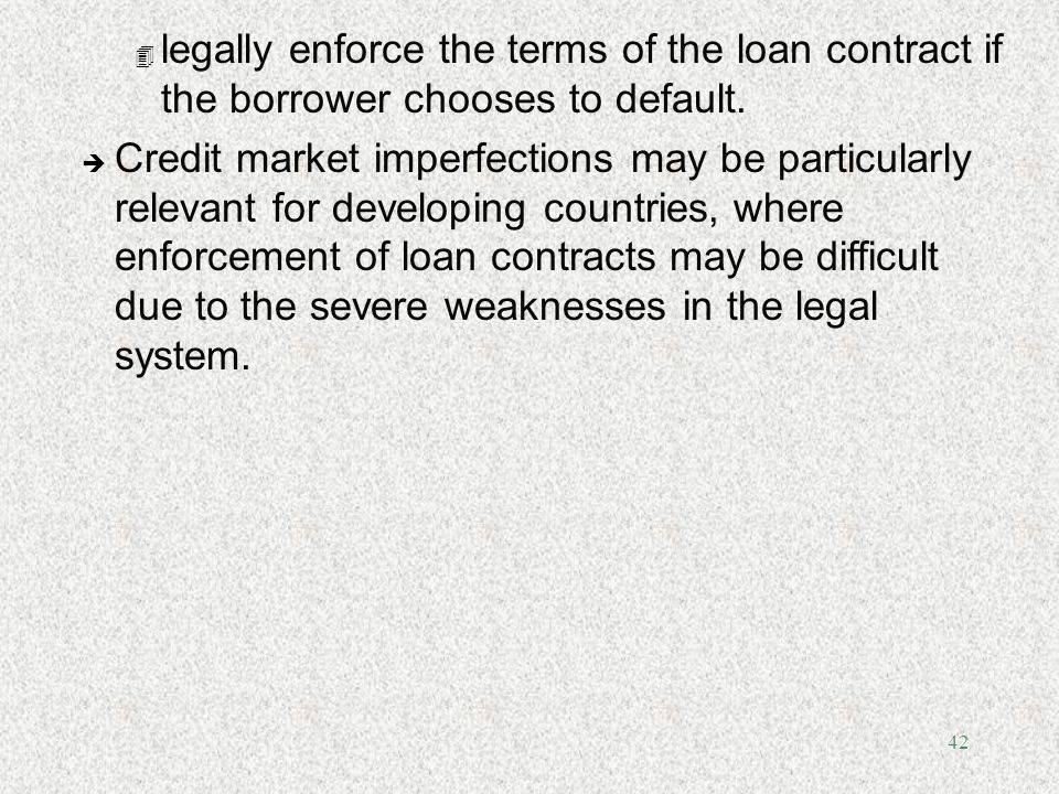 legally enforce the terms of the loan contract if the borrower chooses to default.