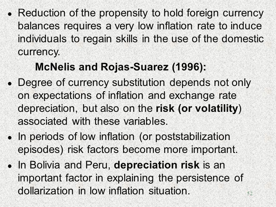 Reduction of the propensity to hold foreign currency balances requires a very low inflation rate to induce individuals to regain skills in the use of the domestic currency.