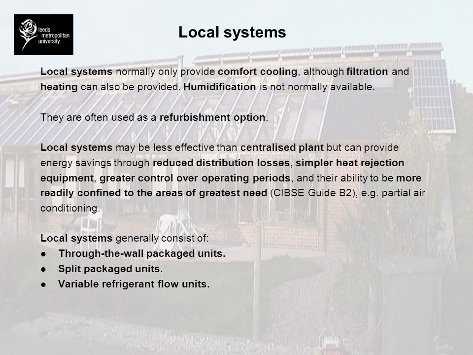 Local systems Local systems normally only provide comfort cooling, although filtration and.