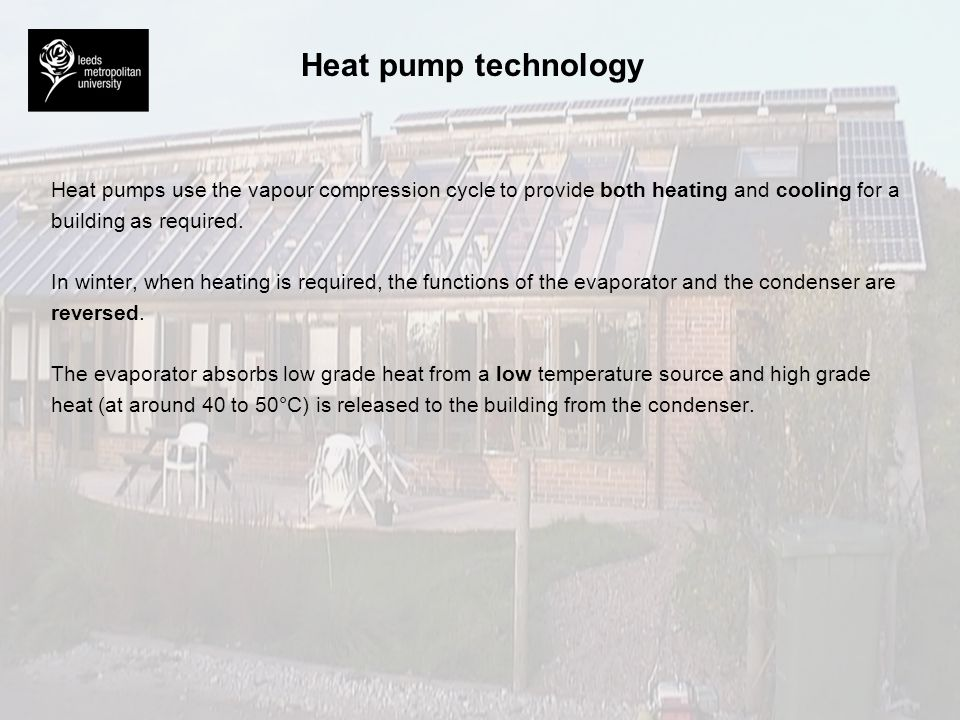 Heat pump technology Heat pumps use the vapour compression cycle to provide both heating and cooling for a.