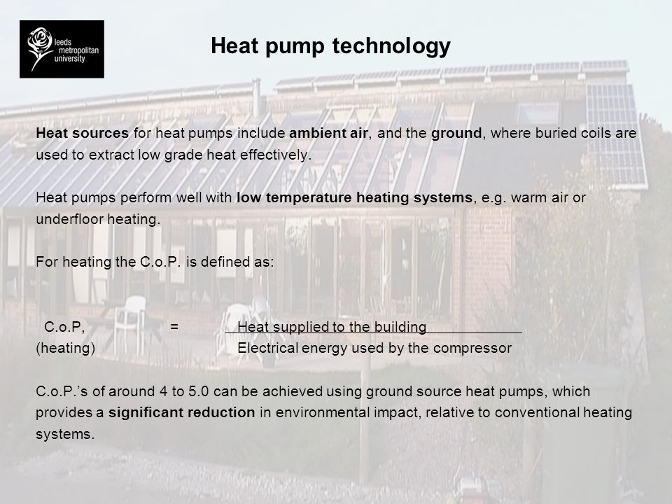 Heat pump technology Heat sources for heat pumps include ambient air, and the ground, where buried coils are.