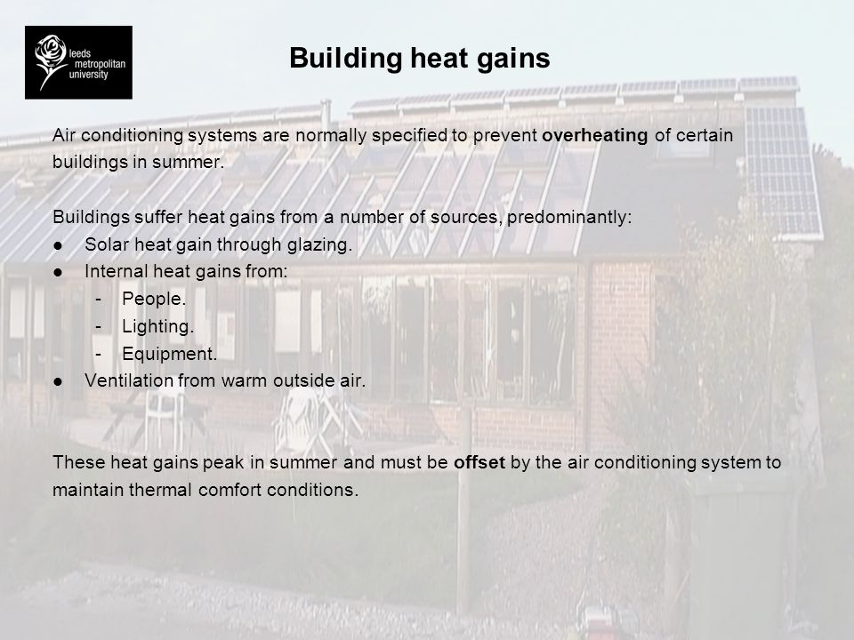 Building heat gains Air conditioning systems are normally specified to prevent overheating of certain.