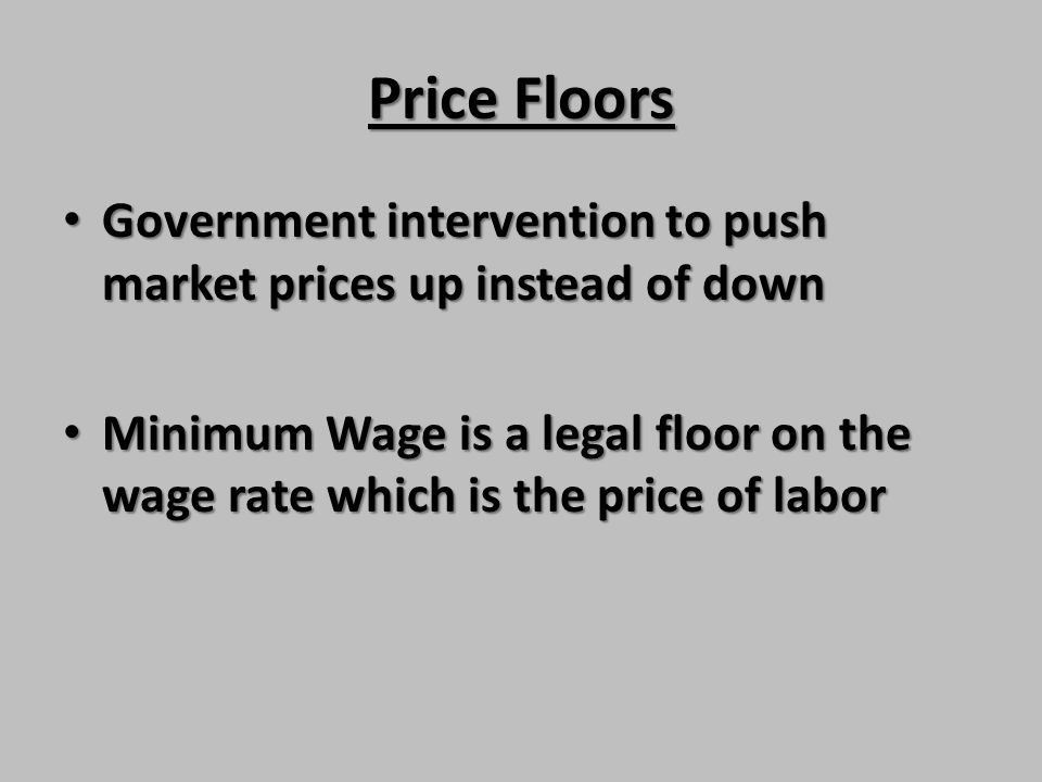 Price Floors Government intervention to push market prices up instead of down.