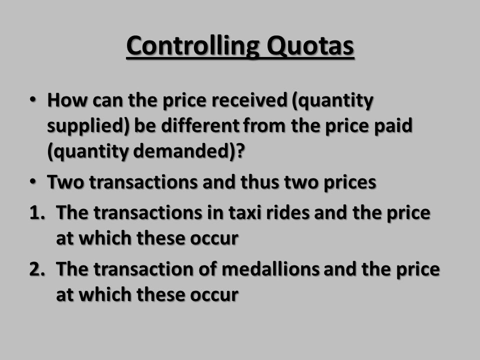 Controlling Quotas How can the price received (quantity supplied) be different from the price paid (quantity demanded)