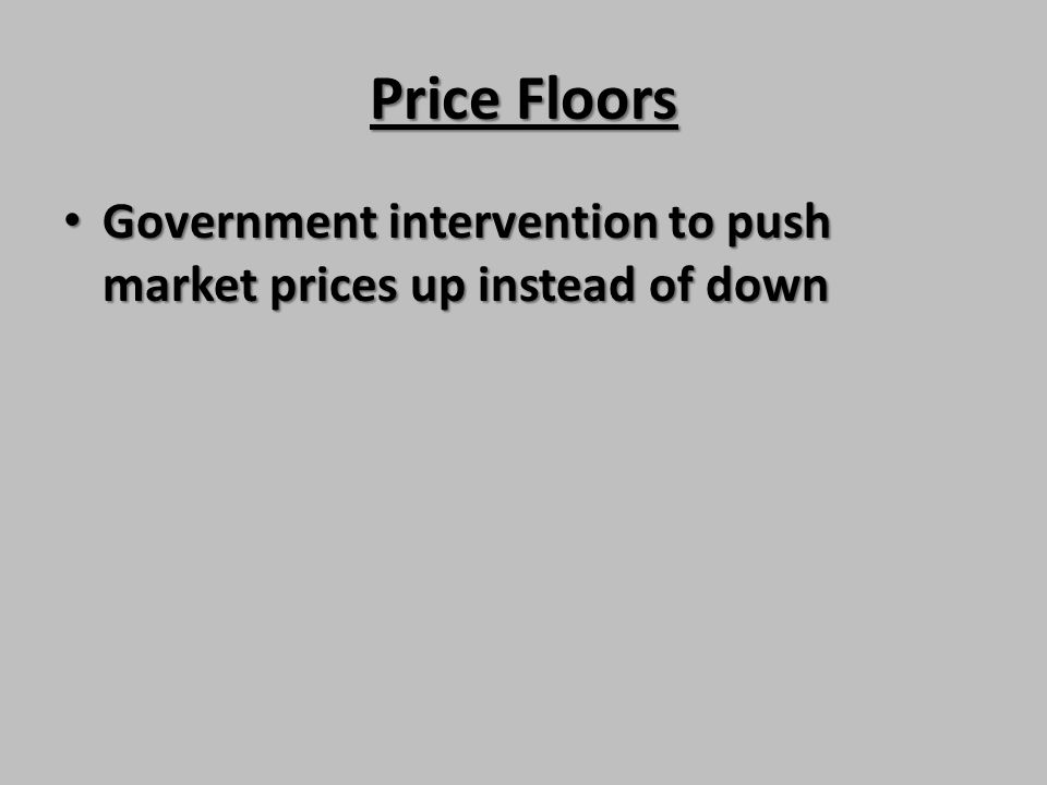 Price Floors Government intervention to push market prices up instead of down