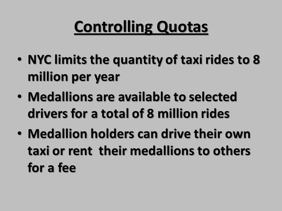 Controlling Quotas NYC limits the quantity of taxi rides to 8 million per year.