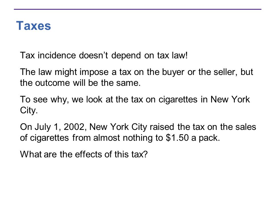 Taxes Tax incidence doesn't depend on tax law!
