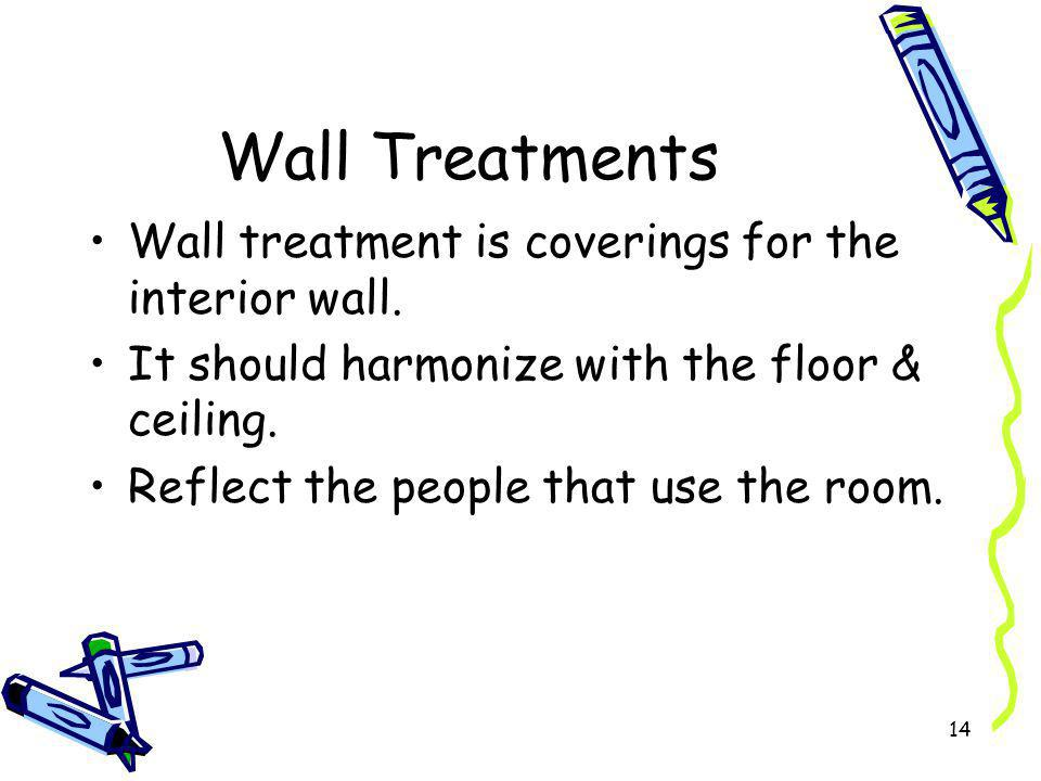 Wall Treatments Wall treatment is coverings for the interior wall.