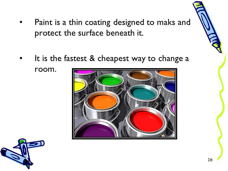 Paint is a thin coating designed to maks and protect the surface beneath it.